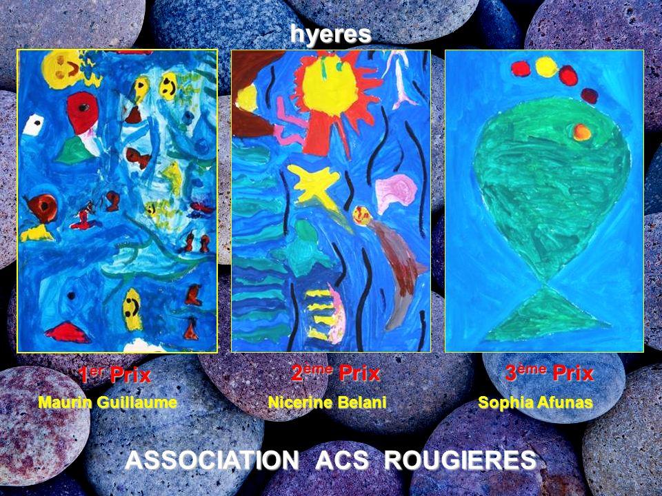 1 er Prix 2 ème Prix 3 ème Prix Maurin Guillaume Nicerine Belani Sophia Afunas ASSOCIATION ACS ROUGIERES hyeres