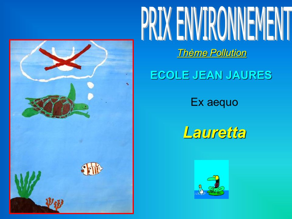 Thème Pollution ECOLE JEAN JAURES Ex aequoLauretta
