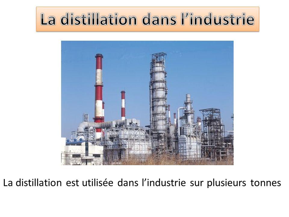 La distillation est utilisée dans lindustrie sur plusieurs tonnes