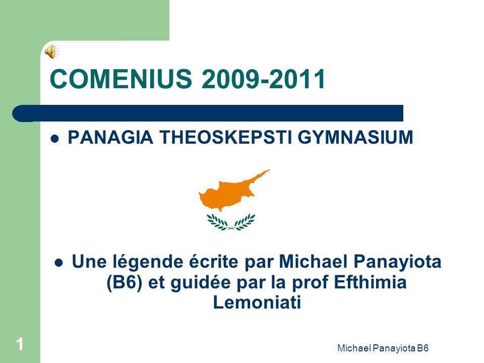Michael Panayiota B6 1 COMENIUS 2009-2011 PANAGIA THEOSKEPSTI GYMNASIUM Une légende écrite par Michael Panayiota (B6) et guidée par la prof Efthimia L