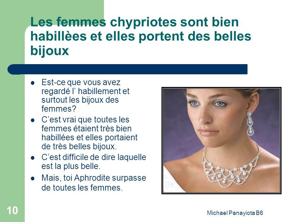 Michael Panayiota B6 10 Les femmes chypriotes sont bien habillèes et elles portent des belles bijoux Est-ce que vous avez regardé l habillement et sur