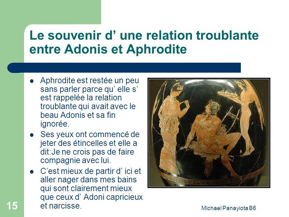 Michael Panayiota B6 15 Le souvenir d une relation troublante entre Adonis et Aphrodite Aphrodite est restée un peu sans parler parce qu elle s est ra