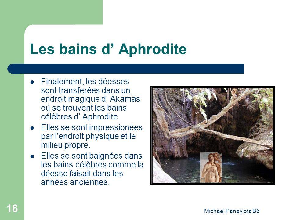 Michael Panayiota B6 16 Les bains d Aphrodite Finalement, les déesses sont transferées dans un endroit magique d Akamas où se trouvent les bains célèb