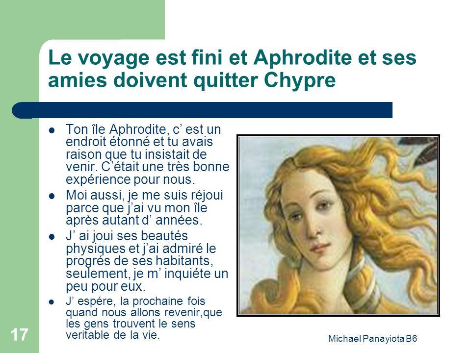 Michael Panayiota B6 17 Le voyage est fini et Aphrodite et ses amies doivent quitter Chypre Ton île Aphrodite, c est un endroit étonné et tu avais rai