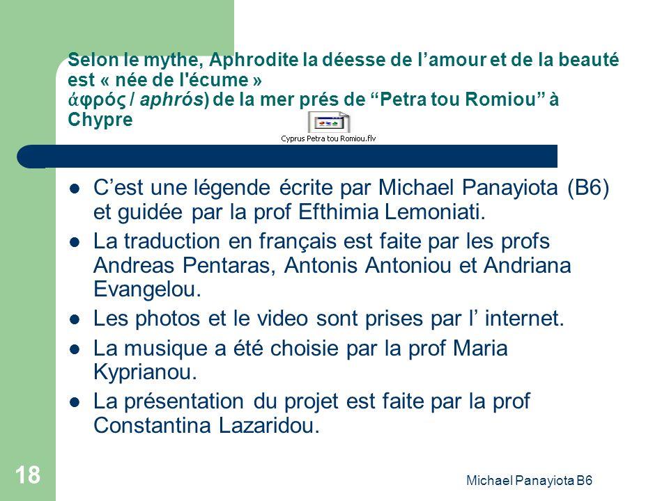 Michael Panayiota B6 18 Selon le mythe, Aphrodite la déesse de lamour et de la beauté est « née de l'écume » φρός / aphrós) de la mer prés de Petra to