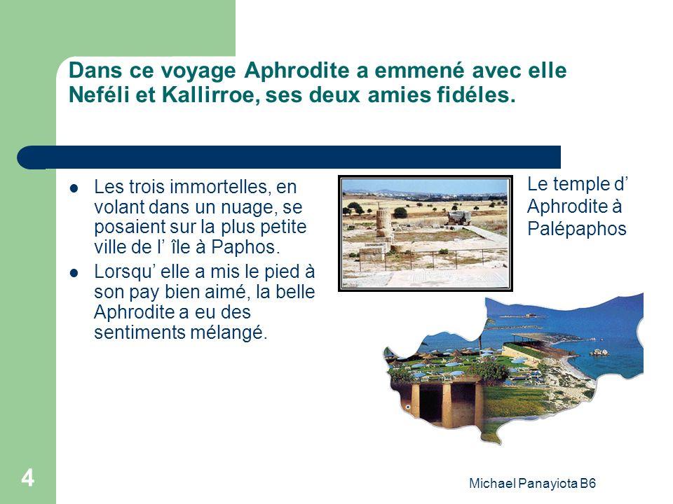 Michael Panayiota B6 4 Dans ce voyage Aphrodite a emmené avec elle Neféli et Kallirroe, ses deux amies fidéles. Les trois immortelles, en volant dans