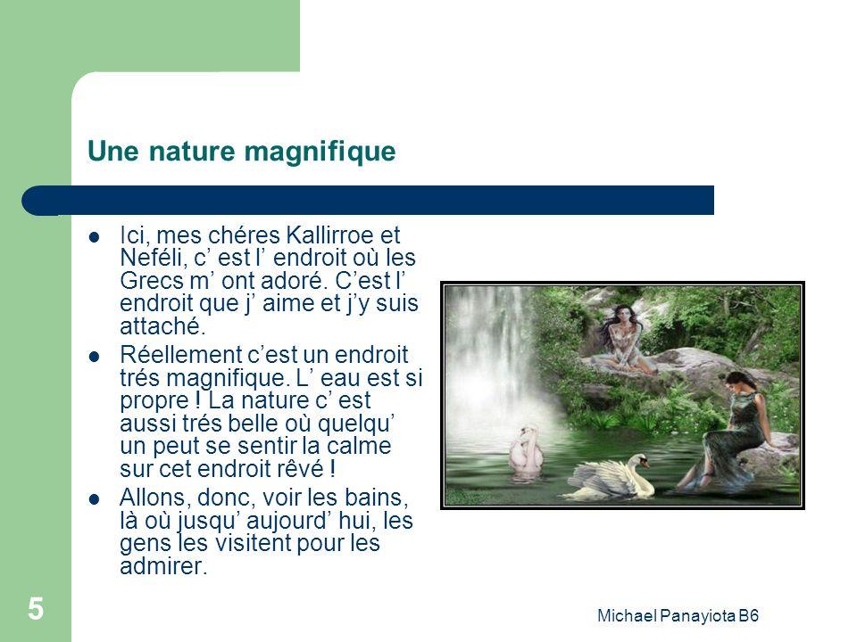 Michael Panayiota B6 5 Une nature magnifique Ici, mes chéres Kallirroe et Neféli, c est l endroit où les Grecs m ont adoré. Cest l endroit que j aime