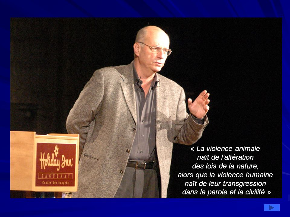« La violence animale naît de laltération des lois de la nature, alors que la violence humaine naît de leur transgression dans la parole et la civilit