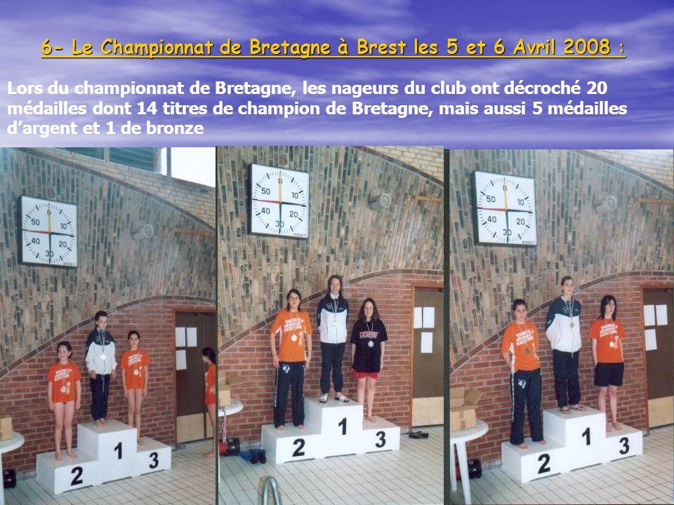 103 6- Le Championnat de Bretagne à Brest les 5 et 6 Avril 2008 : 103 Lors du championnat de Bretagne, les nageurs du club ont décroché 20 médailles d