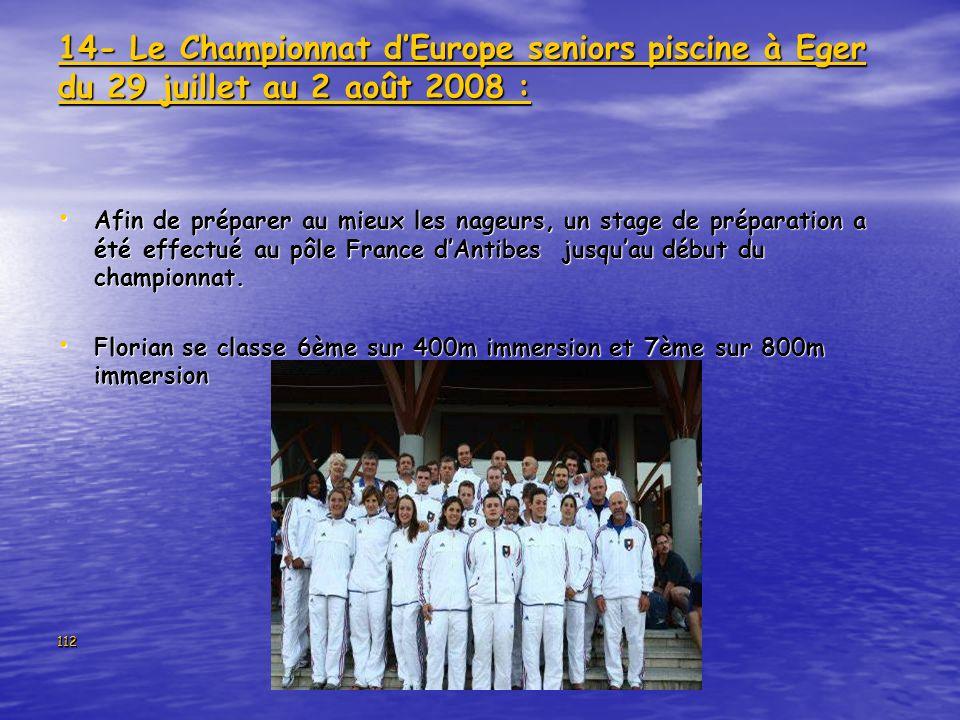 112 14- Le Championnat dEurope seniors piscine à Eger du 29 juillet au 2 août 2008 : Afin de préparer au mieux les nageurs, un stage de préparation a