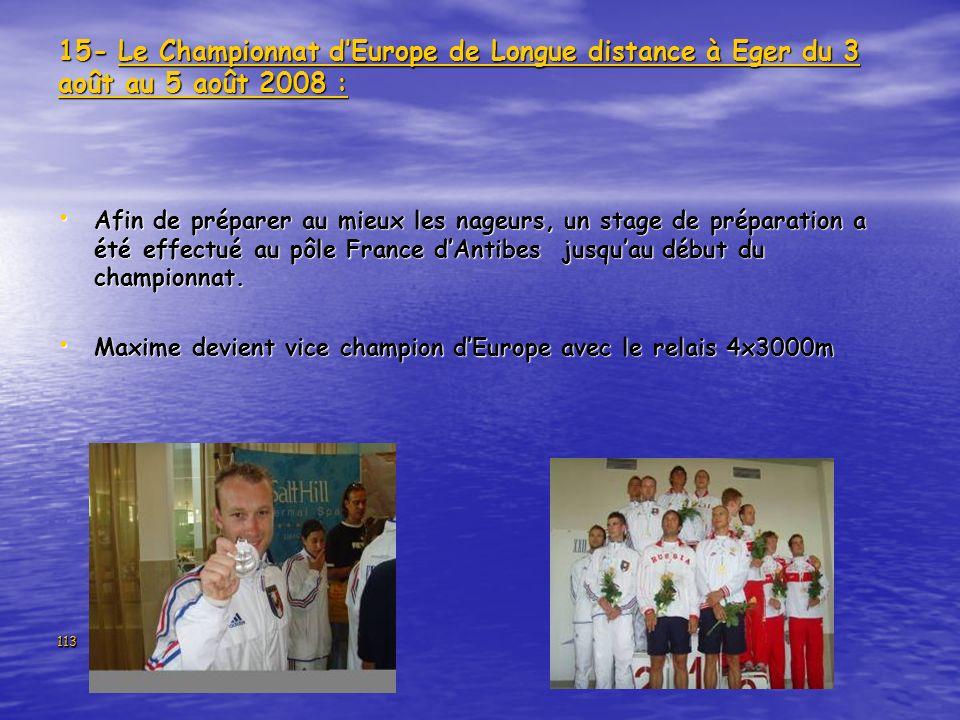 113 15- Le Championnat dEurope de Longue distance à Eger du 3 août au 5 août 2008 : Afin de préparer au mieux les nageurs, un stage de préparation a é