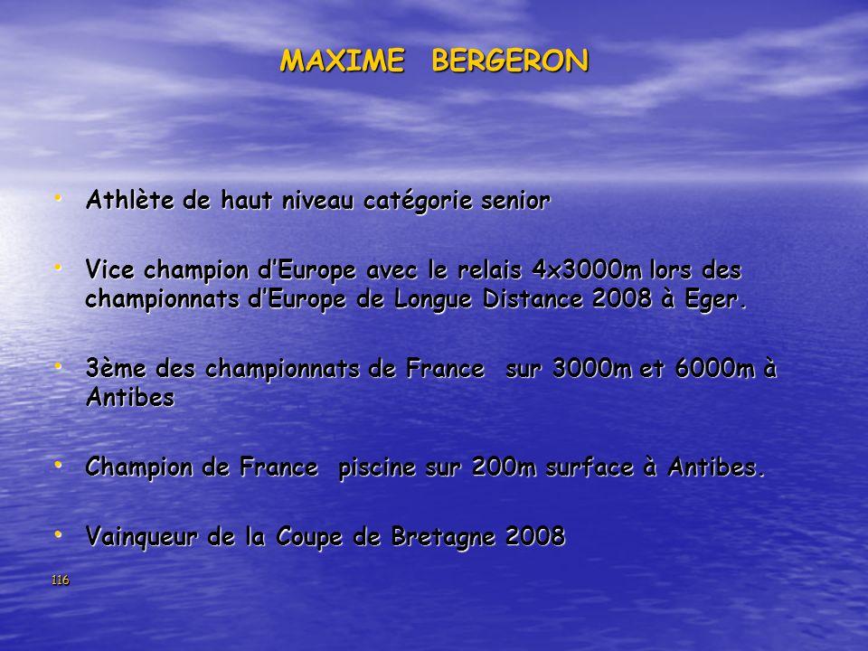 116 MAXIME BERGERON Athlète de haut niveau catégorie senior Athlète de haut niveau catégorie senior Vice champion dEurope avec le relais 4x3000m lors