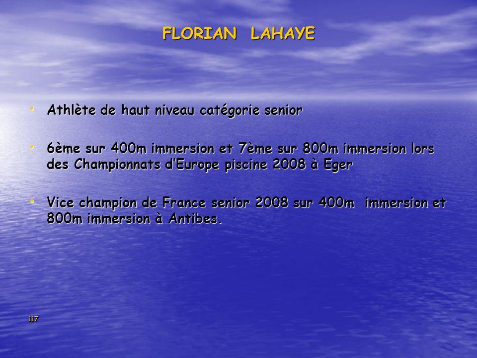 117 FLORIAN LAHAYE Athlète de haut niveau catégorie senior Athlète de haut niveau catégorie senior 6ème sur 400m immersion et 7ème sur 800m immersion
