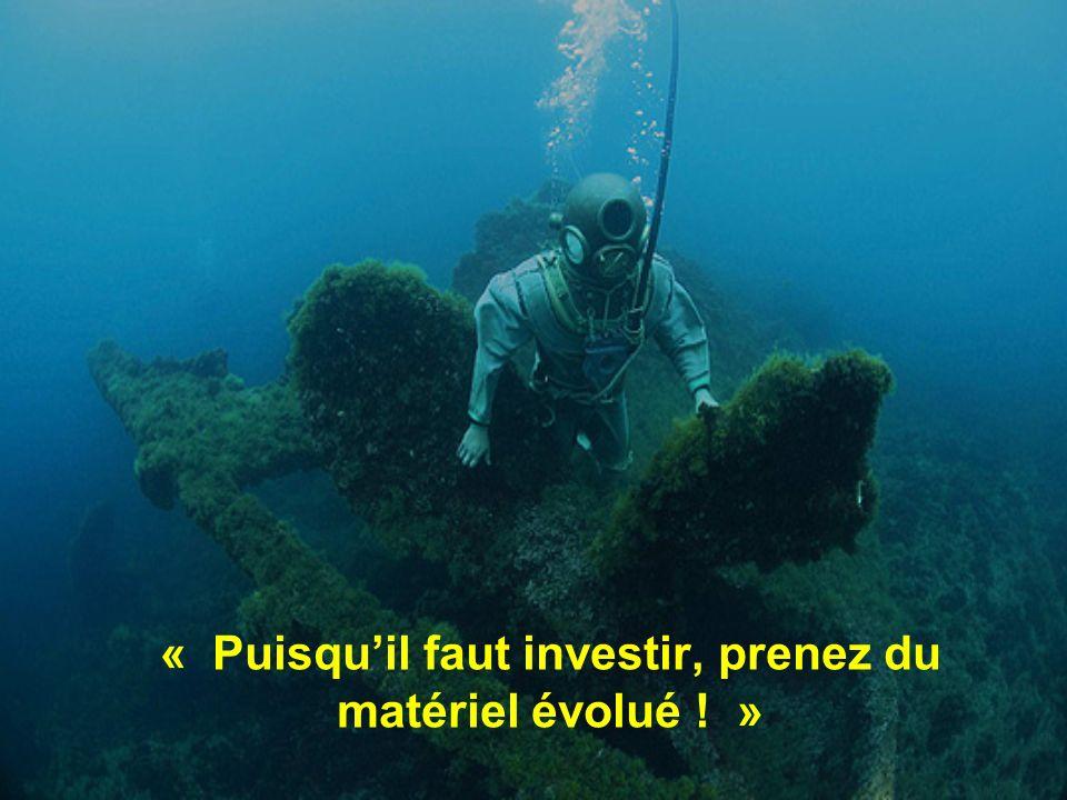 « Puisquil faut investir, prenez du matériel évolué ! »