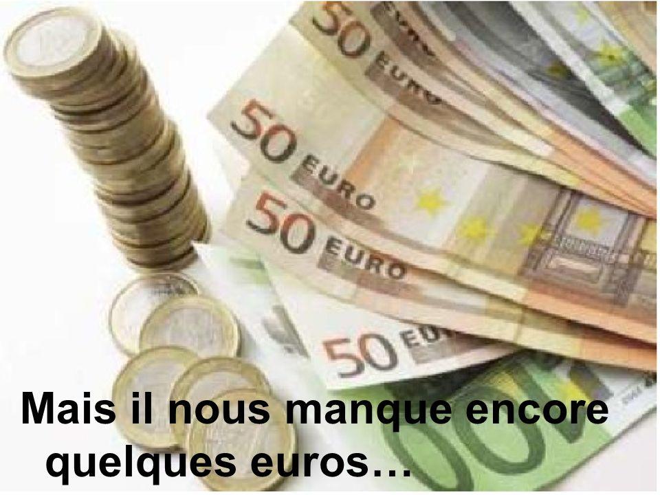 Mais il nous manque encore quelques euros…
