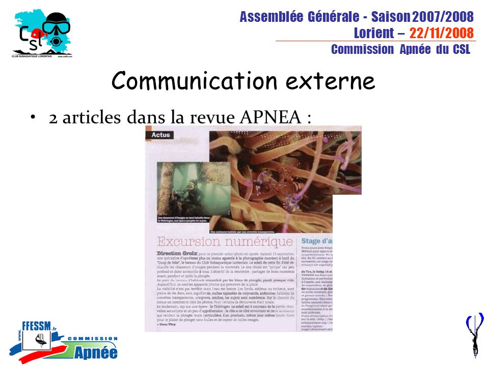 Assemblée Générale - Saison 2007/2008 Lorient – 22/11/2008 Commission Apnée du CSL Communication externe 2 articles dans la revue APNEA :
