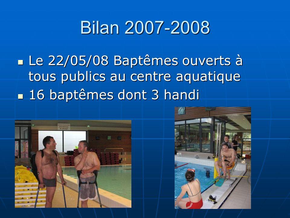 Bilan 2007-2008 Le 22/05/08 Baptêmes ouverts à tous publics au centre aquatique Le 22/05/08 Baptêmes ouverts à tous publics au centre aquatique 16 bap