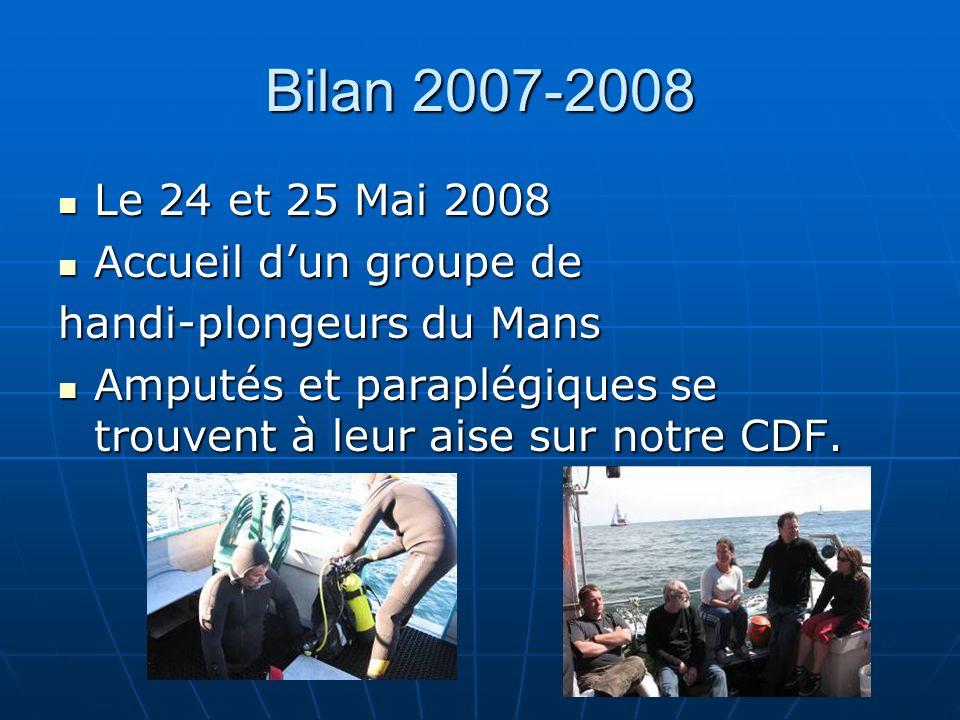 Bilan 2007-2008 Le 24 et 25 Mai 2008 Le 24 et 25 Mai 2008 Accueil dun groupe de Accueil dun groupe de handi-plongeurs du Mans Amputés et paraplégiques