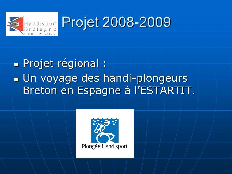Projet 2008-2009 Projet régional : Projet régional : Un voyage des handi-plongeurs Breton en Espagne à lESTARTIT. Un voyage des handi-plongeurs Breton
