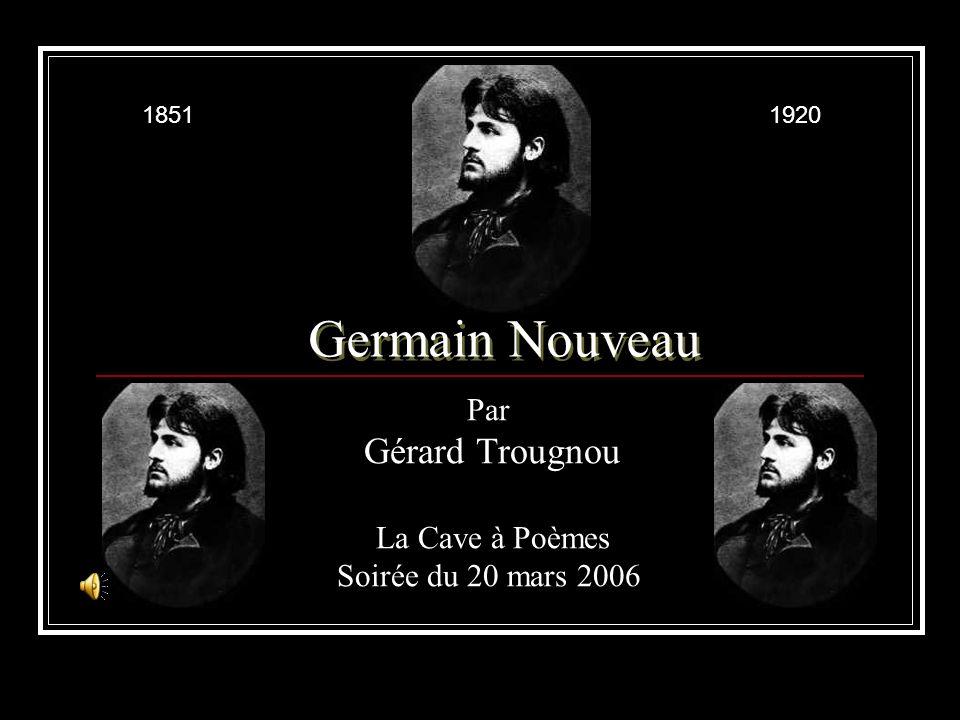 Germain Nouveau Par Gérard Trougnou La Cave à Poèmes Soirée du 20 mars 2006 18511920