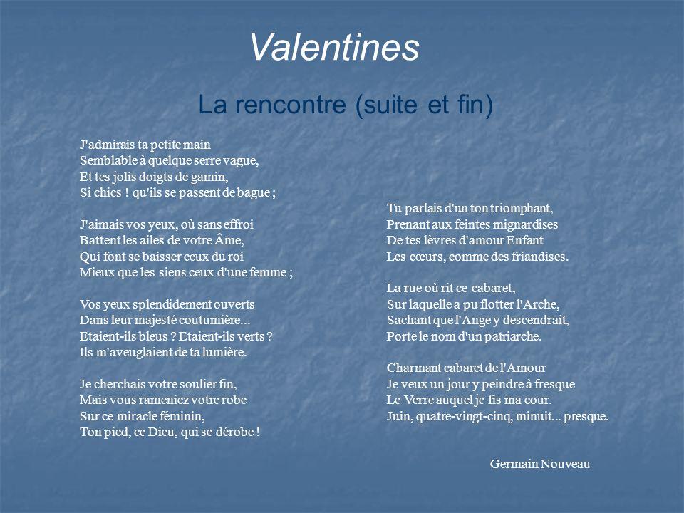 Valentines Tu parlais d'un ton triomphant, Prenant aux feintes mignardises De tes lèvres d'amour Enfant Les cœurs, comme des friandises. La rue où rit