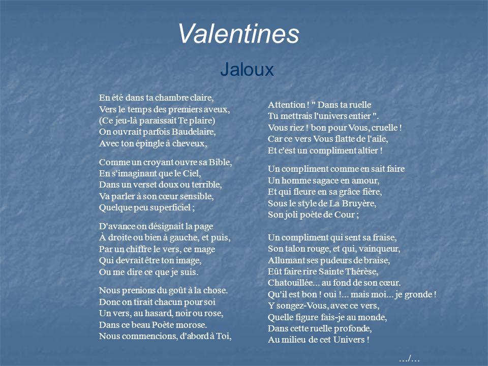 Valentines Jaloux En été dans ta chambre claire, Vers le temps des premiers aveux, (Ce jeu-là paraissait Te plaire) On ouvrait parfois Baudelaire, Ave