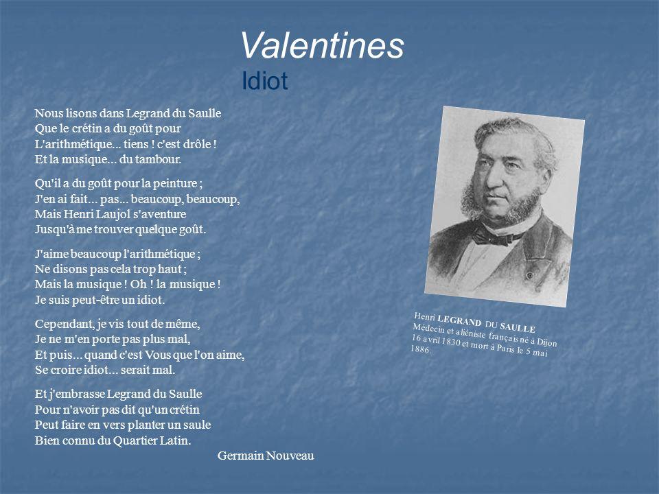 Valentines Idiot Nous lisons dans Legrand du Saulle Que le crétin a du goût pour L'arithmétique... tiens ! c'est drôle ! Et la musique... du tambour.