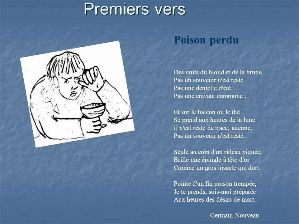 Premiers vers Poison perdu Des nuits du blond et de la brune Pas un souvenir n'est resté Pas une dentelle d'été, Pas une cravate commune ; Et sur le b