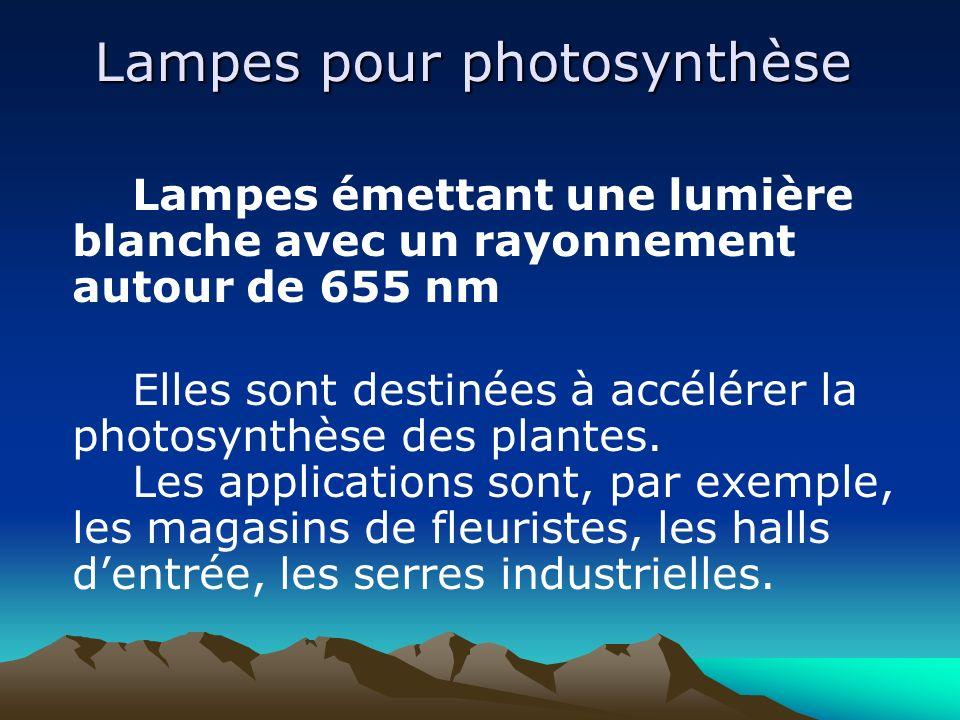 Lampes pour photosynthèse Lampes émettant une lumière blanche avec un rayonnement autour de 655 nm Elles sont destinées à accélérer la photosynthèse d