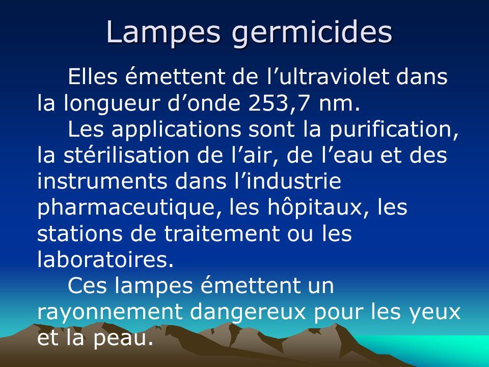 Lampes germicides Elles émettent de lultraviolet dans la longueur donde 253,7 nm. Les applications sont la purification, la stérilisation de lair, de