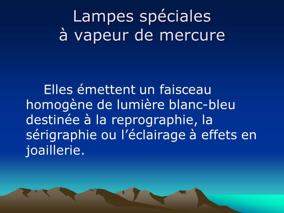 Lampes spéciales à vapeur de mercure Elles émettent un faisceau homogène de lumière blanc-bleu destinée à la reprographie, la sérigraphie ou léclairag