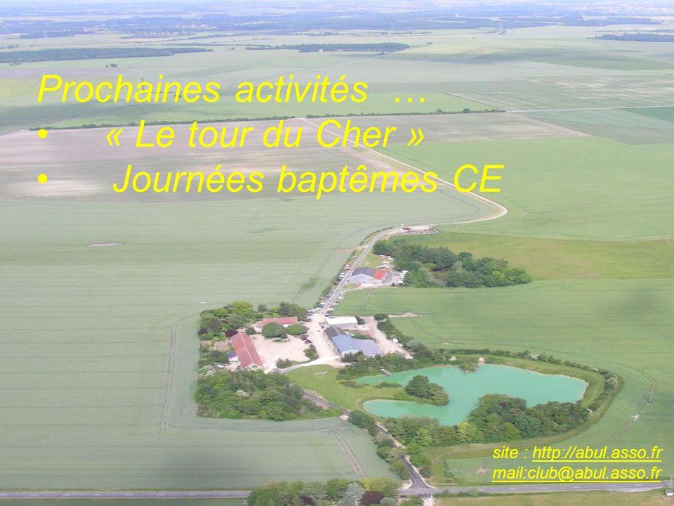 site : http://abul.asso.fr mail:club@abul.asso.fr Prochaines activités … « Le tour du Cher » Journées baptêmes CE