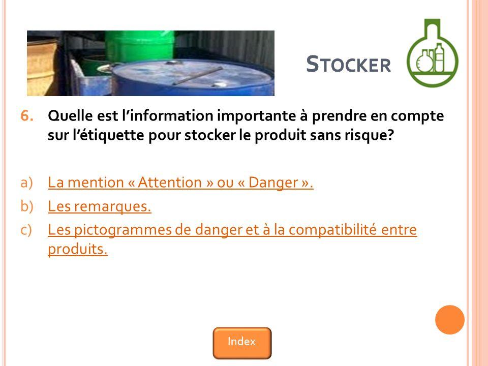 6.Quelle est linformation importante à prendre en compte sur létiquette pour stocker le produit sans risque.