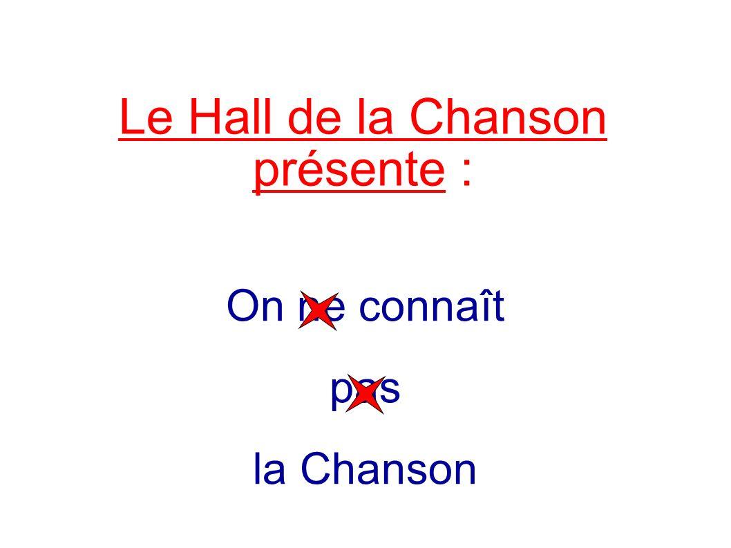 Le Hall de la Chanson présente : On ne connaît pas la Chanson