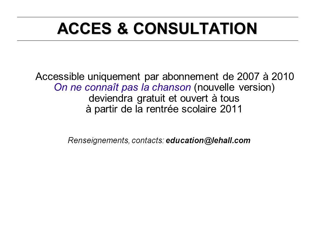 ACCES & CONSULTATION Accessible uniquement par abonnement de 2007 à 2010 On ne connaît pas la chanson (nouvelle version) deviendra gratuit et ouvert à