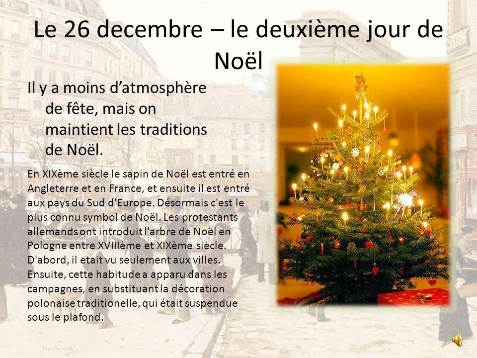 Le 25 decembre –le premier jour de Noël Cest le premier jour de Noël. Les chrétiens vont à la messe. On mange le dîner abondant, chante et écoute les