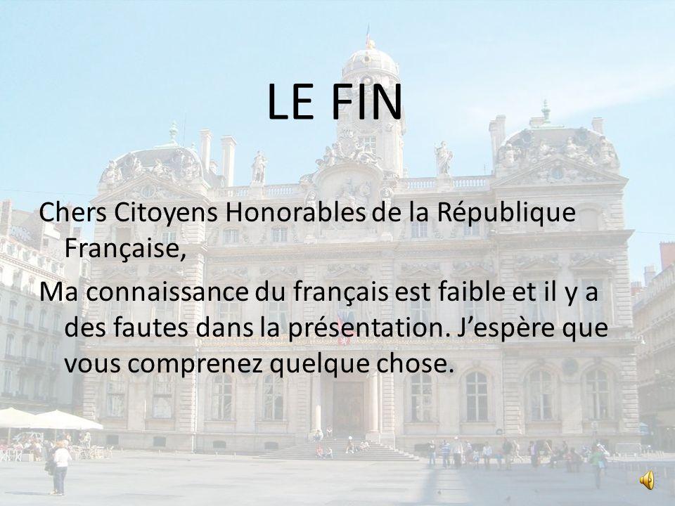 LE FIN Chers Citoyens Honorables de la République Française, Ma connaissance du français est faible et il y a des fautes dans la présentation.