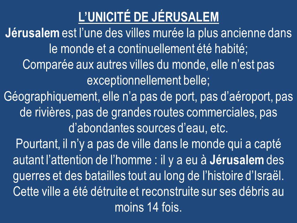 LUNICITÉ DE JÉRUSALEM Jérusalem est lune des villes murée la plus ancienne dans le monde et a continuellement été habité; Comparée aux autres villes d