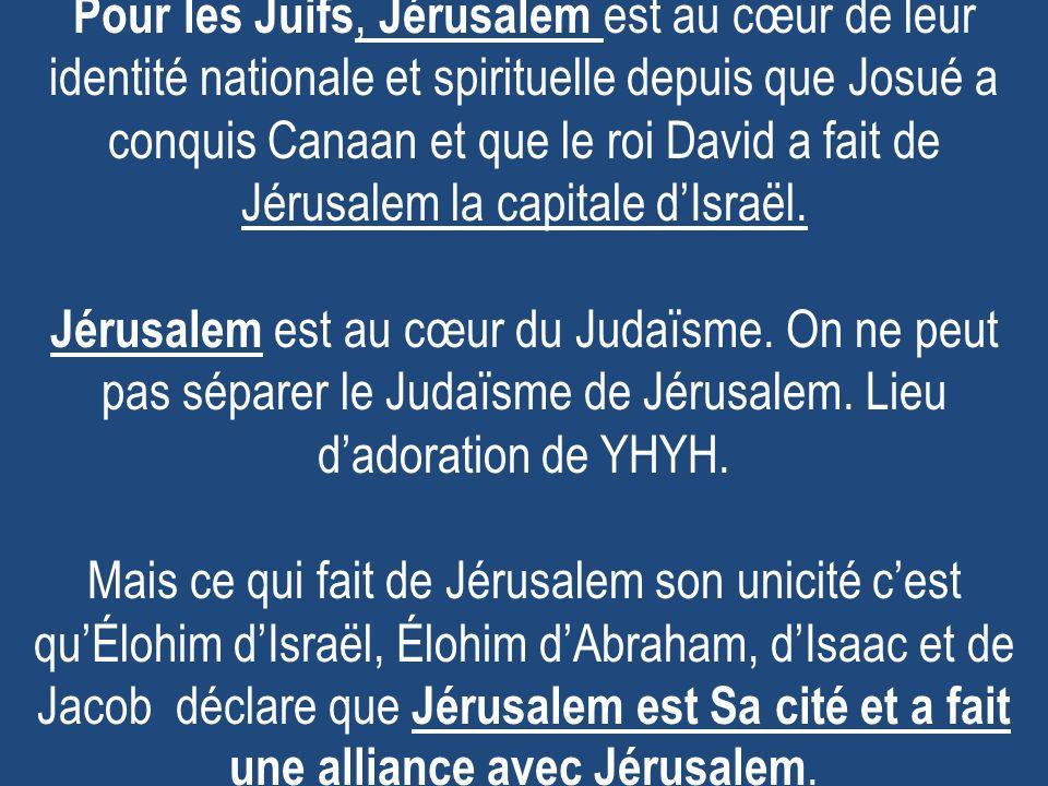 Pour les Juifs, Jérusalem est au cœur de leur identité nationale et spirituelle depuis que Josué a conquis Canaan et que le roi David a fait de Jérusalem la capitale dIsraël.