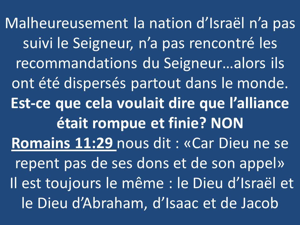Malheureusement la nation dIsraël na pas suivi le Seigneur, na pas rencontré les recommandations du Seigneur…alors ils ont été dispersés partout dans le monde.