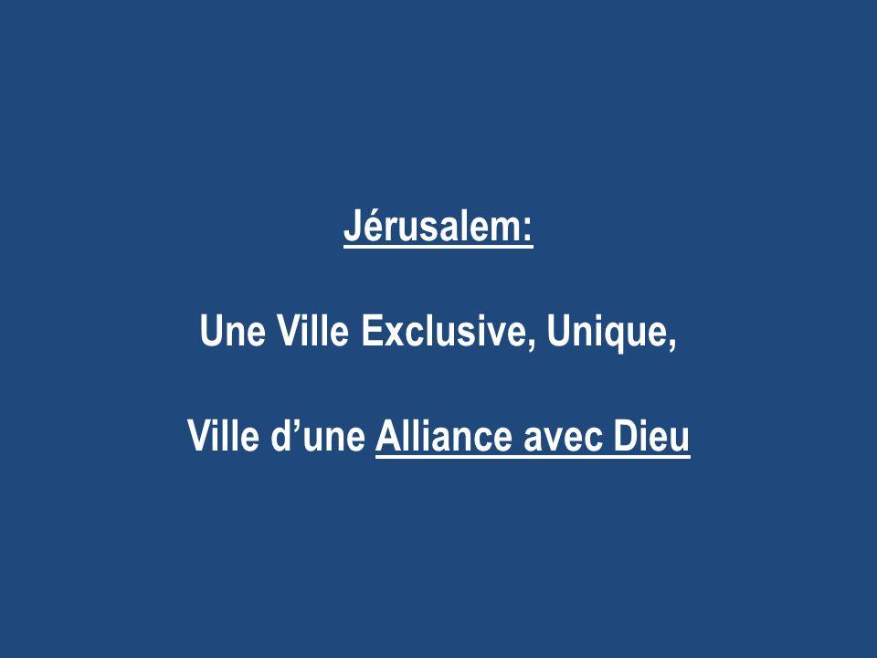 Jérusalem: Une Ville Exclusive, Unique, Ville dune Alliance avec Dieu