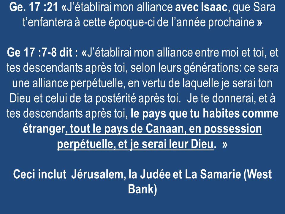 Ge. 17 :21 « Jétablirai mon alliance avec Isaac, que Sara tenfantera à cette époque-ci de lannée prochaine » Ge 17 :7-8 dit : « Jétablirai mon allianc
