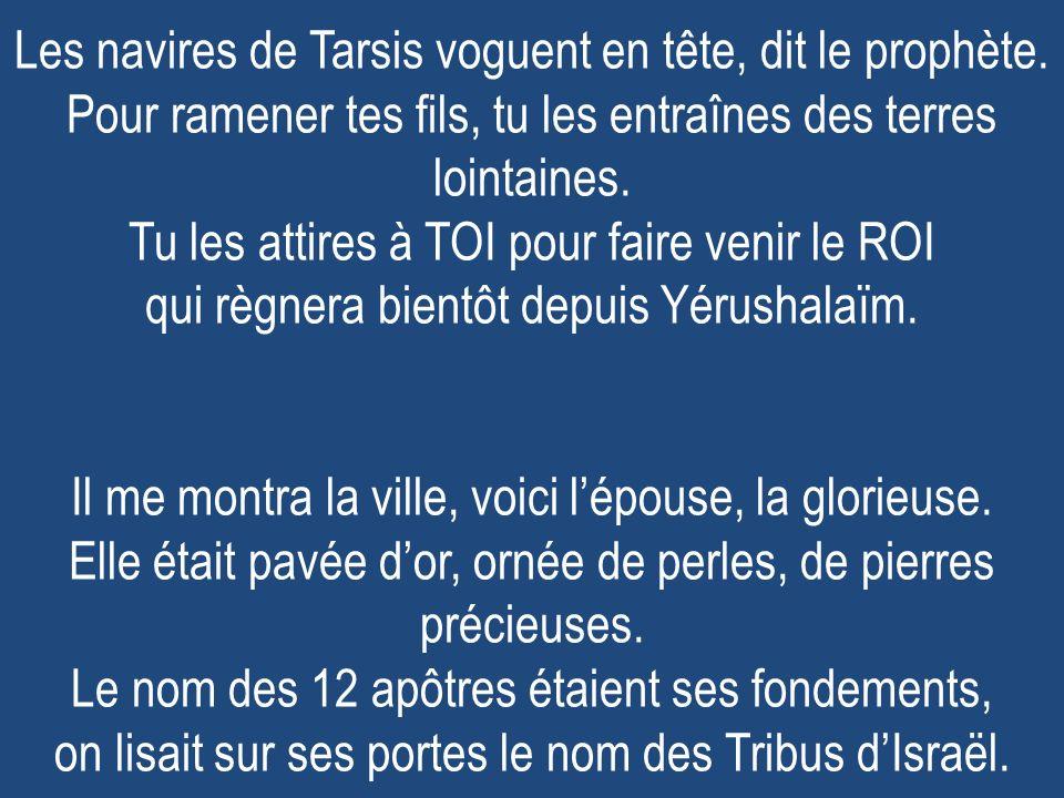 Les navires de Tarsis voguent en tête, dit le prophète.