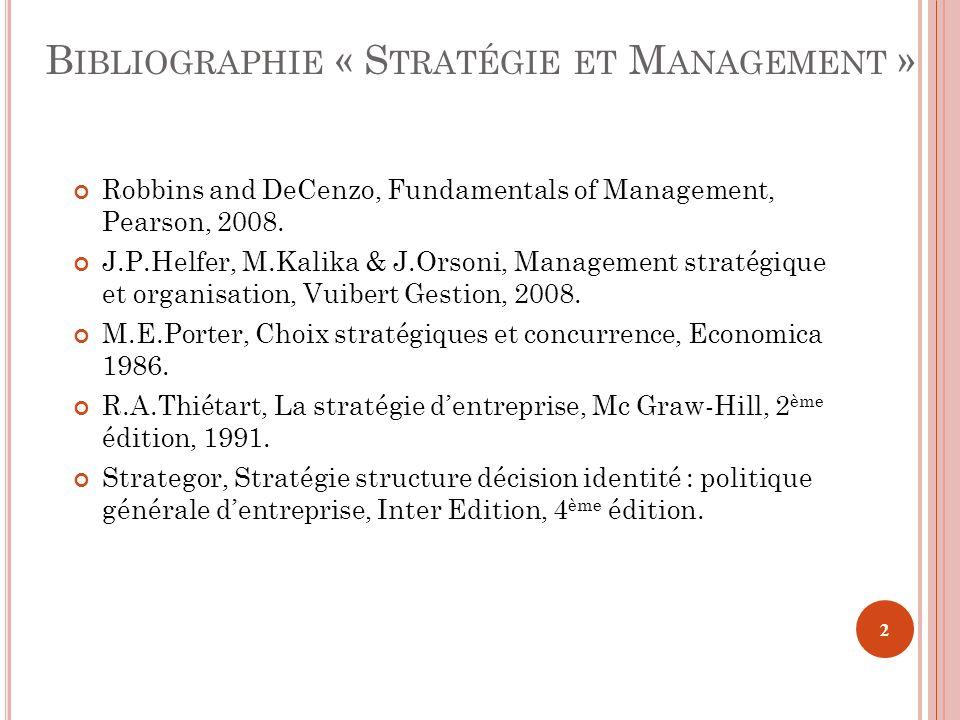 B IBLIOGRAPHIE « S TRATÉGIE ET M ANAGEMENT » Robbins and DeCenzo, Fundamentals of Management, Pearson, 2008. J.P.Helfer, M.Kalika & J.Orsoni, Manageme