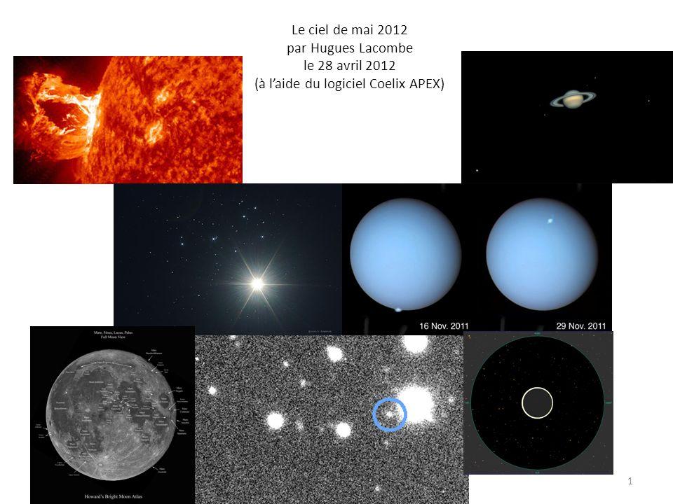 Le ciel de mai 2012 par Hugues Lacombe le 28 avril 2012 (à laide du logiciel Coelix APEX) 1