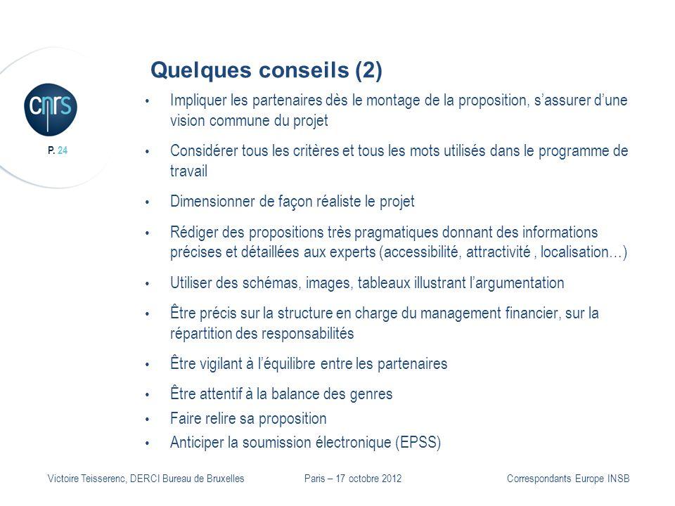 P. 24 Victoire Teisserenc, DERCI Bureau de Bruxelles Quelques conseils (2) Impliquer les partenaires dès le montage de la proposition, sassurer dune v