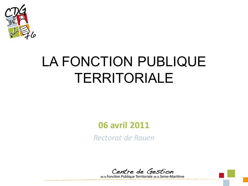 LA FONCTION PUBLIQUE TERRITORIALE 06 avril 2011 Rectorat de Rouen
