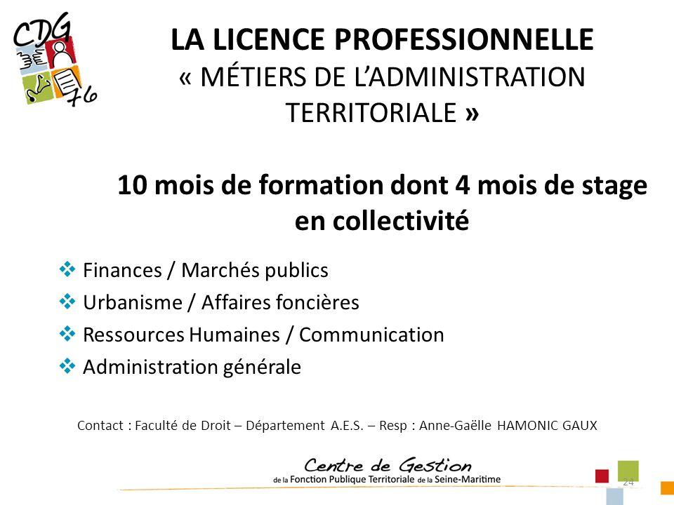 24 LA LICENCE PROFESSIONNELLE « MÉTIERS DE LADMINISTRATION TERRITORIALE » 10 mois de formation dont 4 mois de stage en collectivité Finances / Marchés
