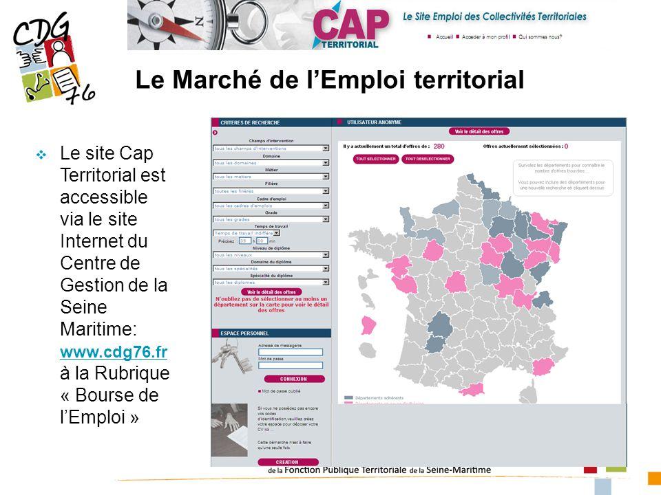 Le Marché de lEmploi territorial Le site Cap Territorial est accessible via le site Internet du Centre de Gestion de la Seine Maritime: www.cdg76.fr à