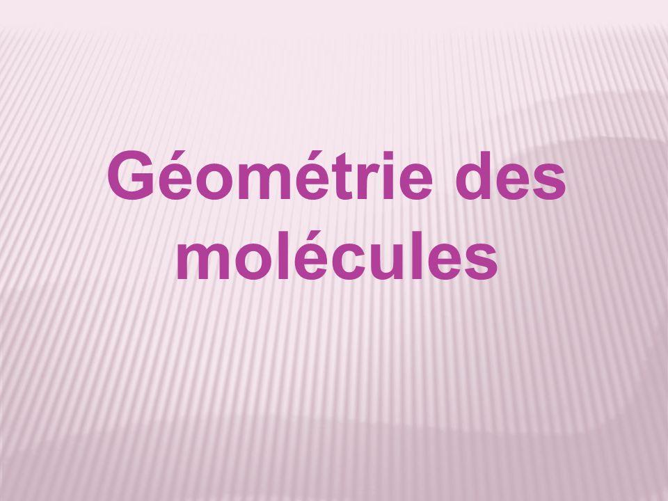 Comprendre la géométrie dune molécule Ainsi, la géométrie autour dun atome de carbone (valence : 4) qui établit 2 liaisons simples et une double est plane et triangulaire.